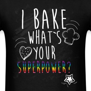 I bake what is your superpower? T-Shirts - Men's T-Shirt