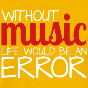 Without music life would be an error! - Men's Premium T-Shirt