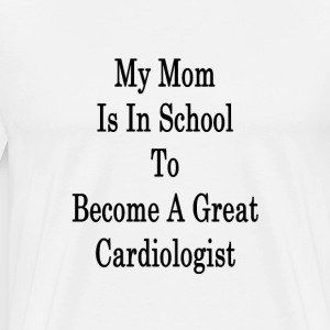 my_mom_is_in_school_to_become_a_great_ca T-Shirts - Men's Premium T-Shirt