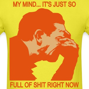 My Mind is So Full of Shit T-Shirts - Men's T-Shirt
