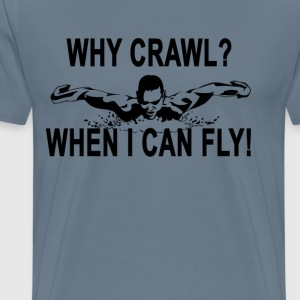 why_crawl_when_i_can_fly_swimming_ - Men's Premium T-Shirt