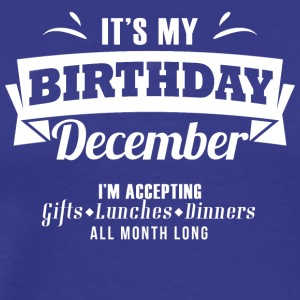 "It's my Birthday ""December"" I accept anything - Men's Premium T-Shirt"