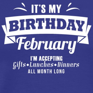"It's my Birthday ""February"" I accept anthing - Men's Premium T-Shirt"