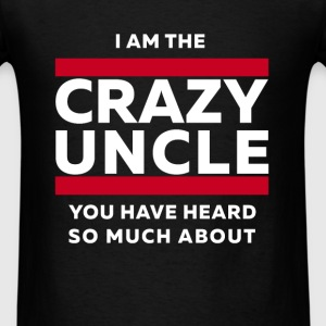 Uncle - I am the crazy uncle you have heard so muc - Men's T-Shirt