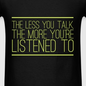 Talking - The less you talk, the more you're liste - Men's T-Shirt