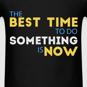 Motivation - The best time to do something is now - Men's T-Shirt