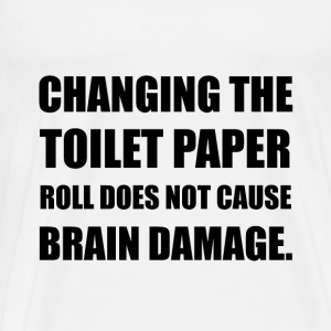 Changing Toilet Paper Roll Brain Damage - Men's Premium T-Shirt