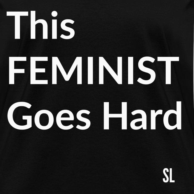 "This FEMINIST T-shirt by Stephanie Lahart. ""This FEMINIST Goes Hard."""