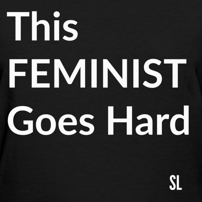 This FEMINIST Goes Hard Black Women's Feminist T-shirt Clothing by Stephanie Lahart.