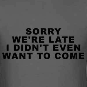 Sorry We're Late - Men's T-Shirt