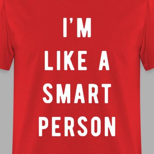 I'm like a smart person