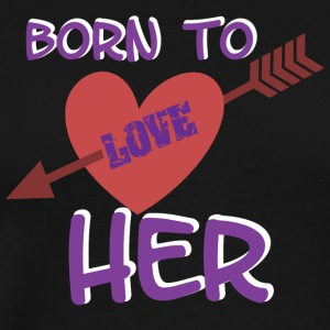 BORN TO LOVE HER - Men's Premium T-Shirt