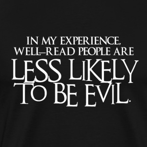 Well-read people are less likely to be evil - Men's Premium T-Shirt