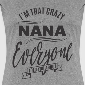 I'm That Crazy Nana T-shirt - Women's Premium T-Shirt