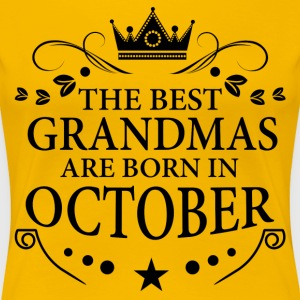 The Best Grandmas Are Born In October T-Shirts - Women's Premium T-Shirt