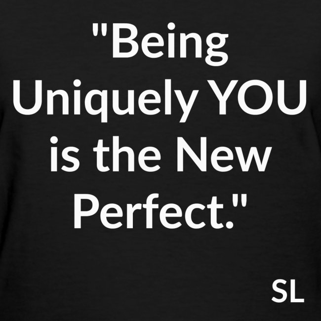 "Uniquely YOU Quotes by Stephanie Lahart. ""Being Uniquely YOU is the New Perfect."""