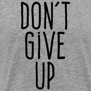 don't give up T-Shirts - Men's Premium T-Shirt