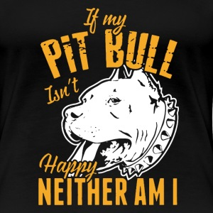 If My Pitbull Isn't Happy T-Shirts - Women's Premium T-Shirt