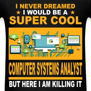 Computer Systems Analyst - I never dreamed I would - Men's T-Shirt