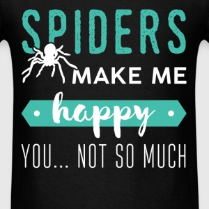 Spiders - Spiders make me happy. You...  not so mu - Men's T-Shirt