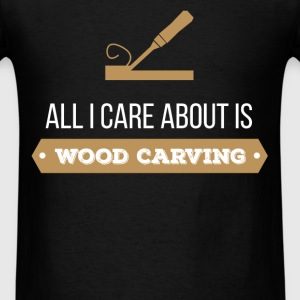 Wood carving - All I care about is wood carving - Men's T-Shirt