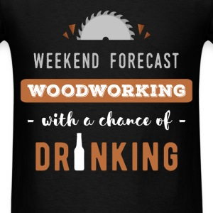 Woodworking - Weekend forecast - woodworking with  - Men's T-Shirt