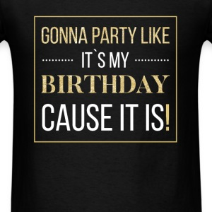Birthday - Gonna party like it`s my birthday. Caus - Men's T-Shirt