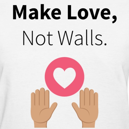 Make Love, Not Walls