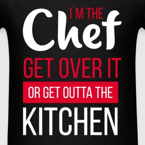 Chef - I`m the chef. Get over it or get outta the  - Men's T-Shirt