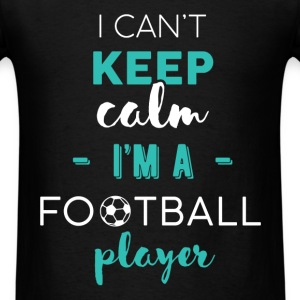 Football Player - I can't keep calm. I'm a footbal - Men's T-Shirt