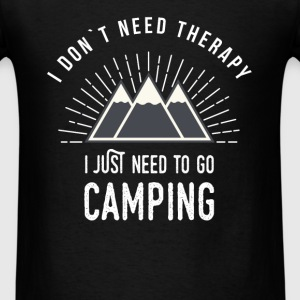 Camping - I don`t need therapy. I just need to go  - Men's T-Shirt
