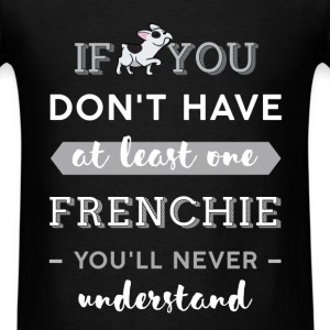 French bulldog - If you don't have at least one fr - Men's T-Shirt