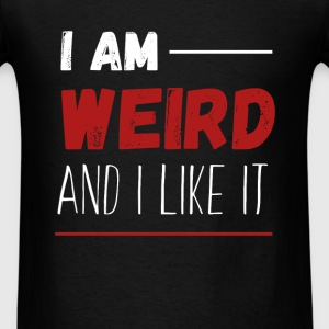 Weird - I am weird and I like it - Men's T-Shirt