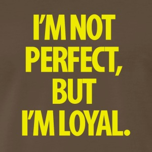 I'm Not Perfect But I'm Loyal - Men's Premium T-Shirt