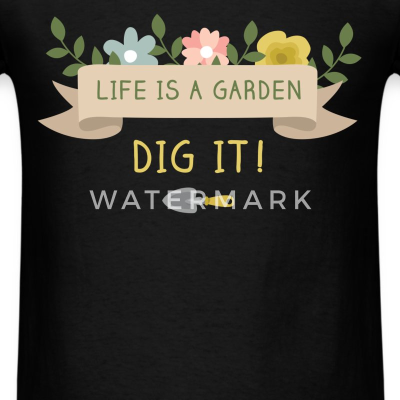 Gardening - Life is a garden. Dig it! - Men's T-Shirt