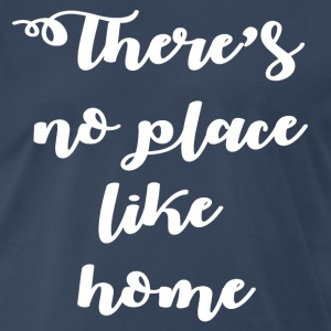 theres no place like home.png T-Shirts - Men's Premium T-Shirt