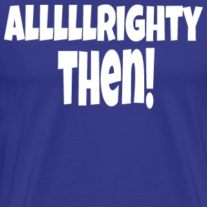 Allllrighty Then - Ace Ventura T-Shirts - Men's Premium T-Shirt