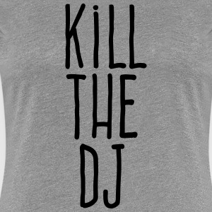 kill the dj T-Shirts - Women's Premium T-Shirt