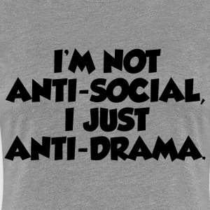 NOT ANTI-SOCIAL FUNNY T-Shirts - Women's Premium T-Shirt