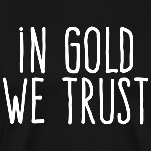 in gold we trust T-Shirts - Men's Premium T-Shirt