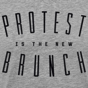 Protest is the New Brunch T-Shirt - Men's Premium T-Shirt