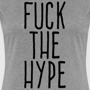 fuck the hype T-Shirts - Women's Premium T-Shirt