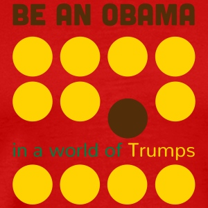Be better: be an Obama in a world of Trumps - Men's Premium T-Shirt