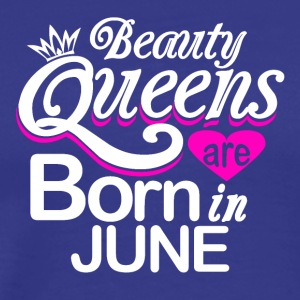 Beauty Queens Born in June - Men's Premium T-Shirt