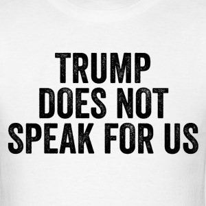 Trump Does Not Speak For Us Resist Anti Donald - Men's T-Shirt