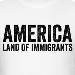 America Land Of Immigrants Resist Anti Donald Trum - Men's T-Shirt