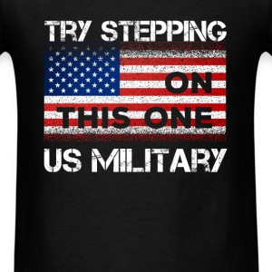 US Military - Try stepping on this one. US militar - Men's T-Shirt