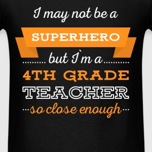4th Grade Teacher - I may not be a superhero but I - Men's T-Shirt