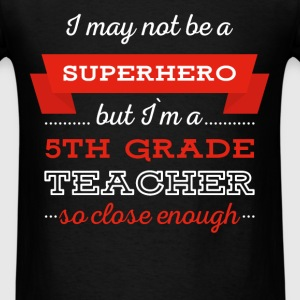 5th Grade Teacher - I may not be a superhero but I - Men's T-Shirt