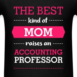Accounting Professor - The Best Kind Of Mom Raises - Men's T-Shirt